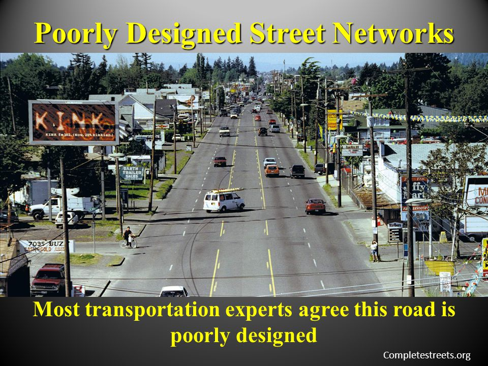 Most transportation experts agree this road is poorly designed Poorly Designed Street Networks Completestreets.org