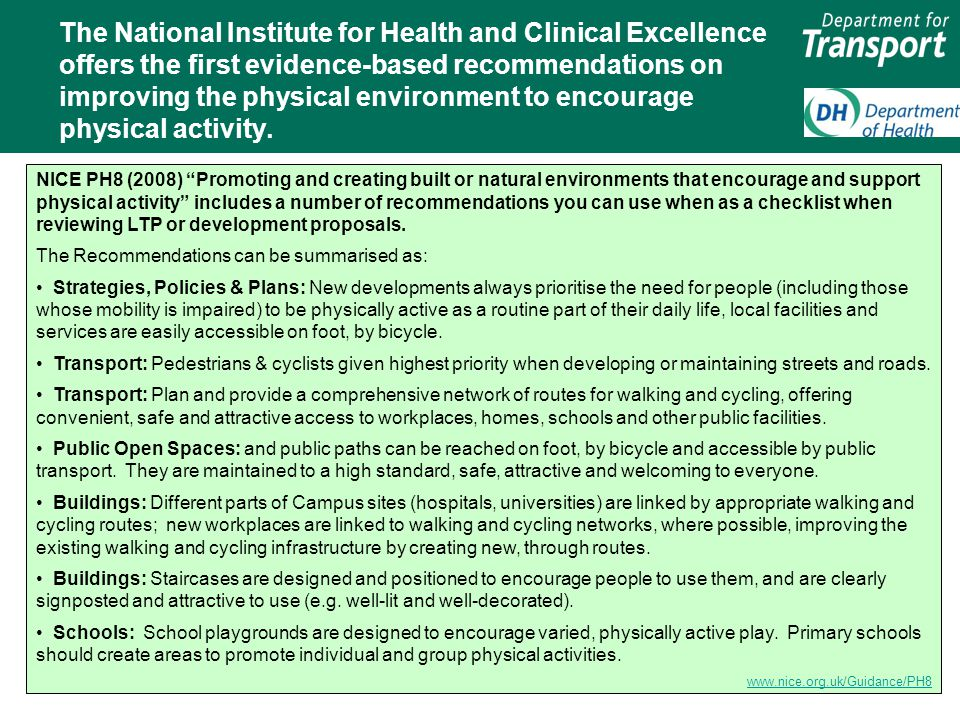 There are many ways that the NHS can contribute to local walking and cycling plans… Useful sources of information: The Active Travel Strategy was published by DH and DfT setting out the Govt's plans to increase walking and cycling.Active Travel Strategy Be Active, Be Healthy Be Active, Be Healthy sets out the estimated health-care costs of physical inactivity.