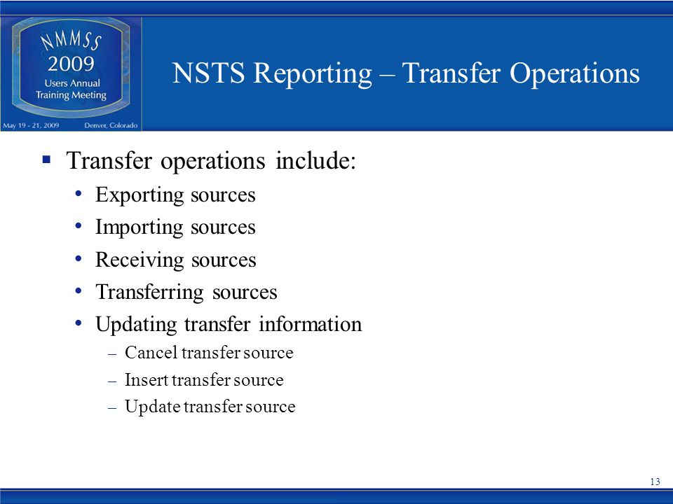 NSTS Reporting – Transfer Operations  Transfer operations include: Exporting sources Importing sources Receiving sources Transferring sources Updating transfer information – Cancel transfer source – Insert transfer source – Update transfer source 13