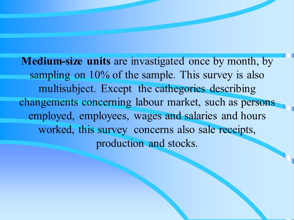 Medium-size units are invastigated once by month, by sampling on 10% of the sample.