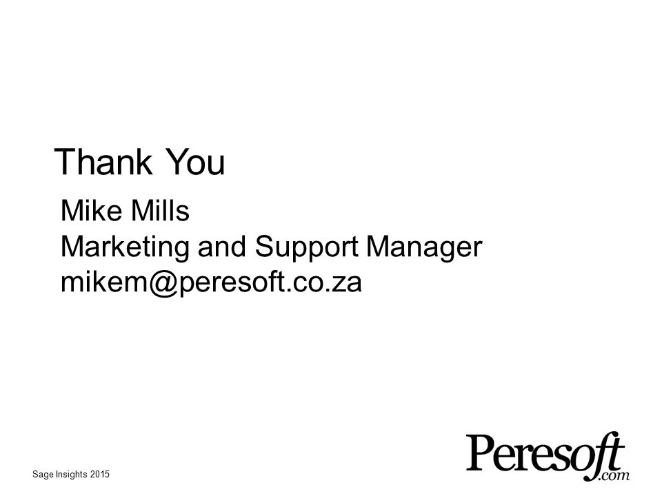 Thank You Mike Mills Marketing and Support Manager mikem@peresoft.co.za