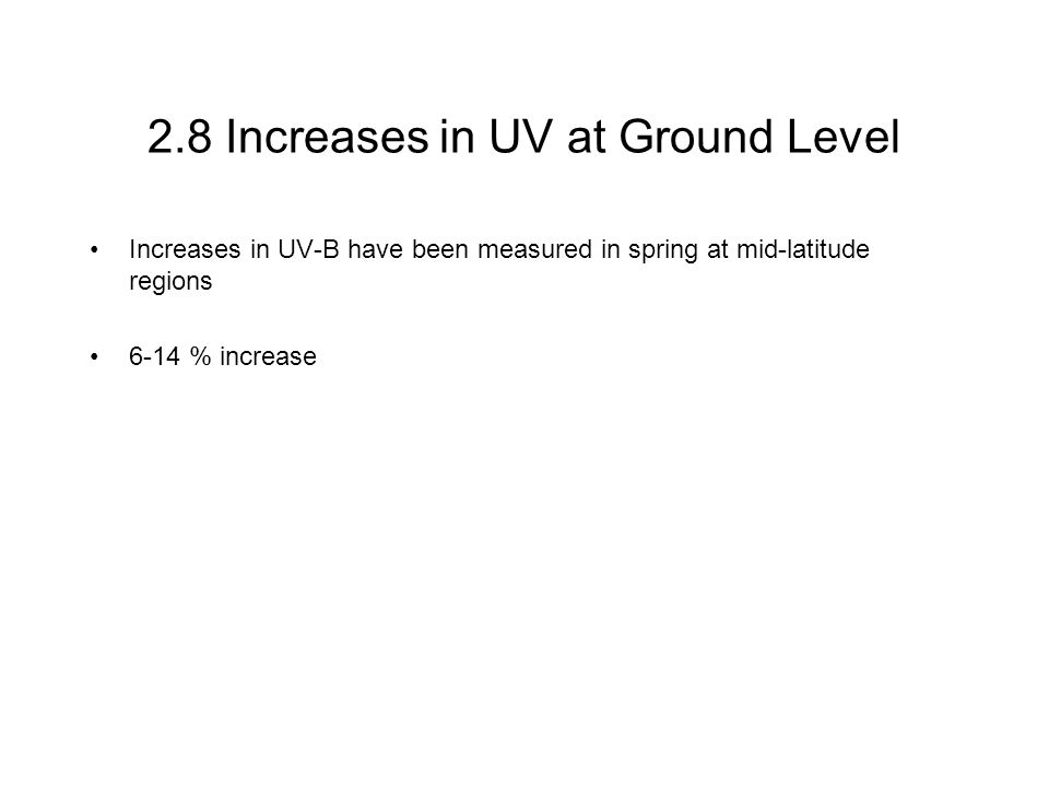 2.8 Increases in UV at Ground Level Increases in UV-B have been measured in spring at mid-latitude regions 6-14 % increase