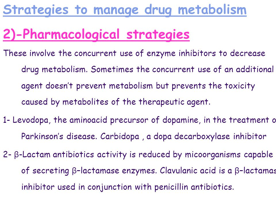 Strategies to manage drug metabolism 2)-Pharmacological strategies These involve the concurrent use of enzyme inhibitors to decrease drug metabolism.