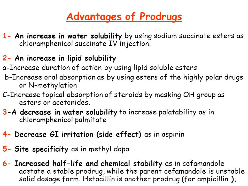 Advantages of Prodrugs 1- An increase in water solubility by using sodium succinate esters as chloramphenicol succinate IV injection. 2- An increase i