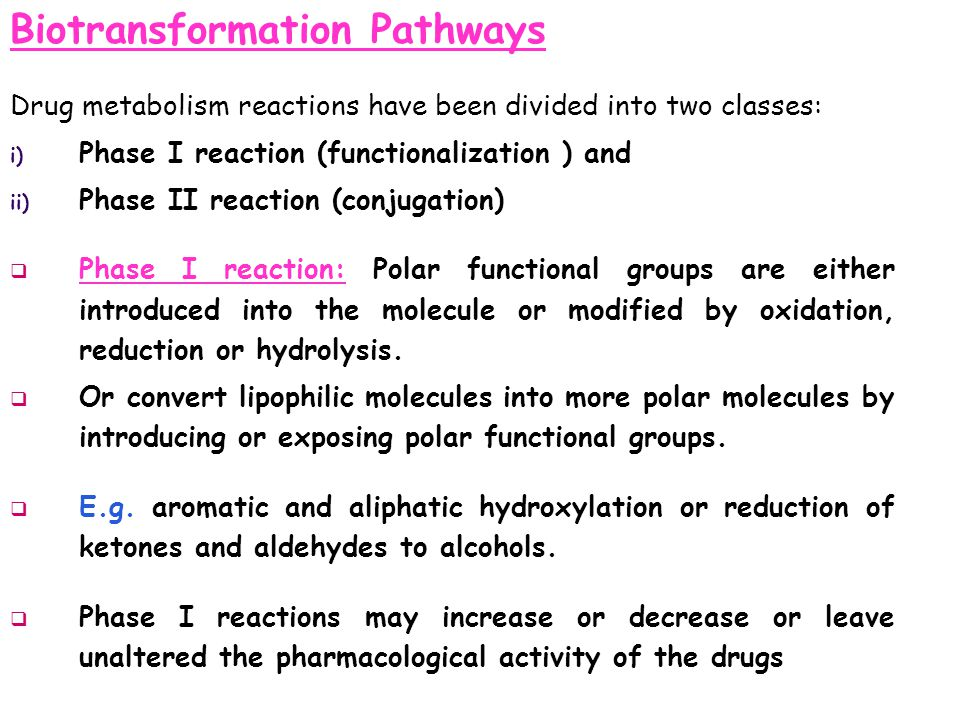 Biotransformation Pathways Drug metabolism reactions have been divided into two classes: i) Phase I reaction (functionalization ) and ii) Phase II rea