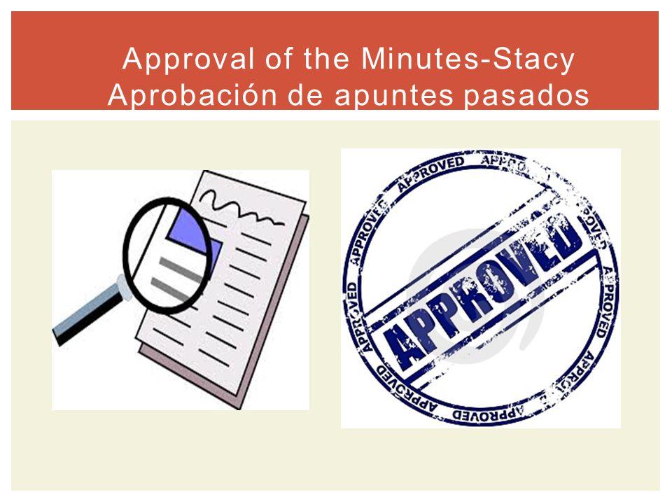 Approval of the Minutes-Stacy Aprobación de apuntes pasados