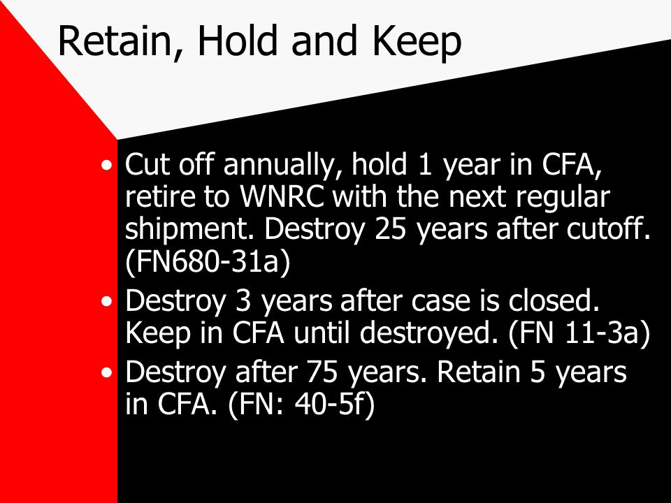 Retain, Hold and Keep Cut off annually, hold 1 year in CFA, retire to WNRC with the next regular shipment.