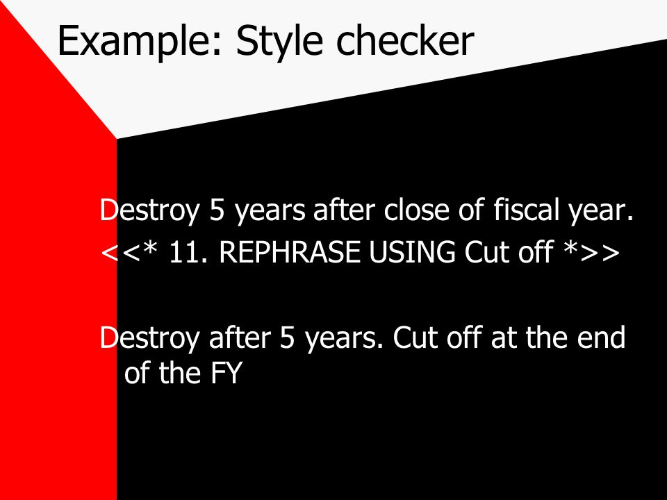 Example: Style checker Destroy 5 years after close of fiscal year.