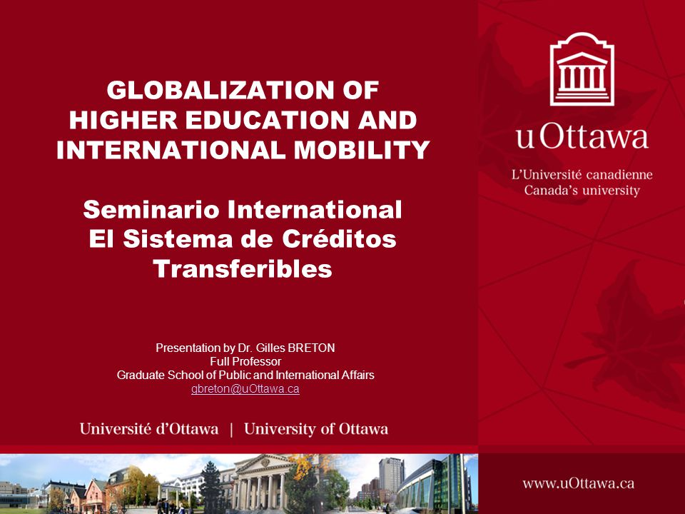 GLOBALIZATION OF HIGHER EDUCATION AND INTERNATIONAL MOBILITY Seminario International El Sistema de Créditos Transferibles Presentation by Dr. Gilles B