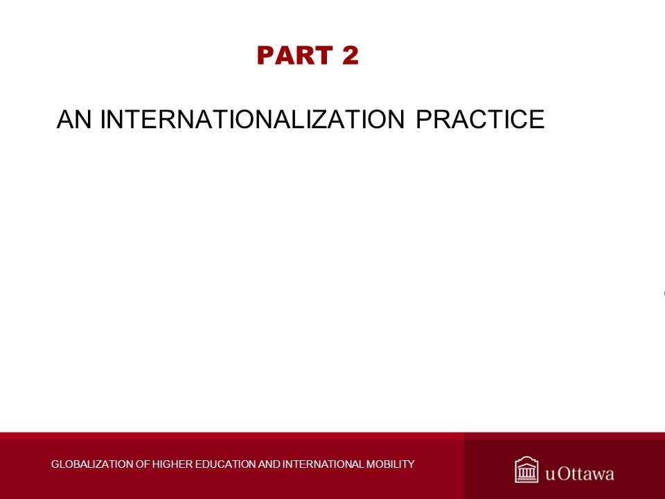 PART 2 AN INTERNATIONALIZATION PRACTICE GLOBALIZATION OF HIGHER EDUCATION AND INTERNATIONAL MOBILITY