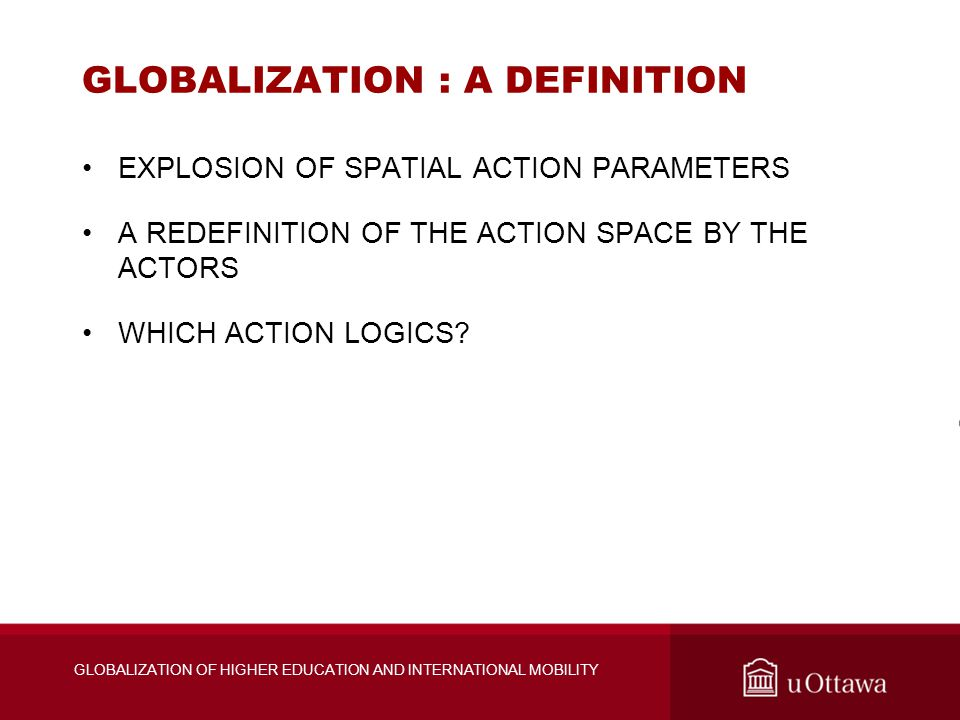 GLOBALIZATION : A DEFINITION EXPLOSION OF SPATIAL ACTION PARAMETERS A REDEFINITION OF THE ACTION SPACE BY THE ACTORS WHICH ACTION LOGICS