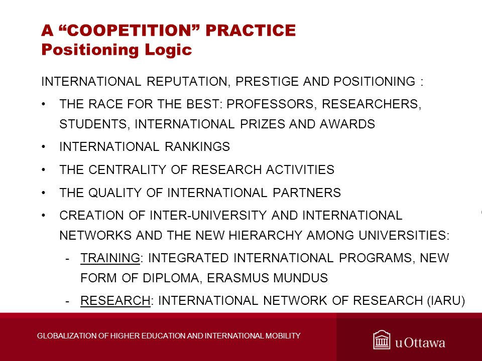 "GLOBALIZATION OF HIGHER EDUCATION AND INTERNATIONAL MOBILITY A ""COOPETITION"" PRACTICE Positioning Logic INTERNATIONAL REPUTATION, PRESTIGE AND POSITIO"