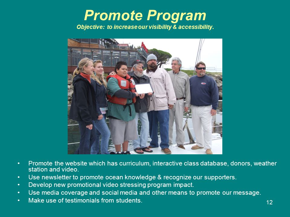 12 Promote Program Objective: to increase our visibility & accessibility.