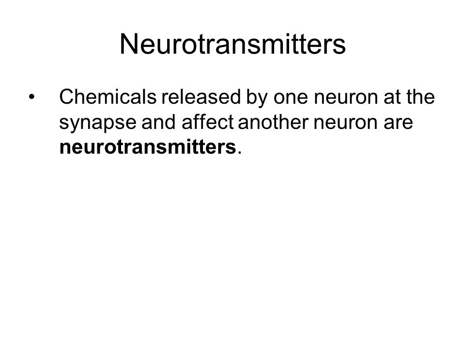Neurotransmitters Chemicals released by one neuron at the synapse and affect another neuron are neurotransmitters.