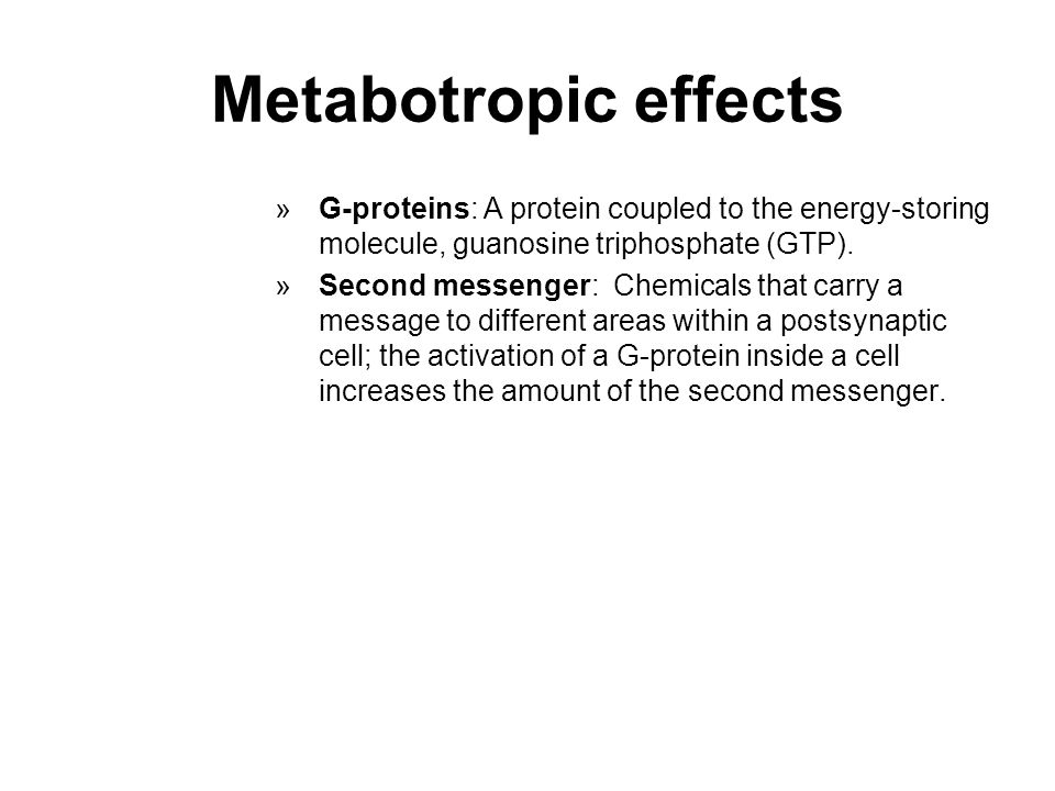 Metabotropic effects »G-proteins: A protein coupled to the energy-storing molecule, guanosine triphosphate (GTP).