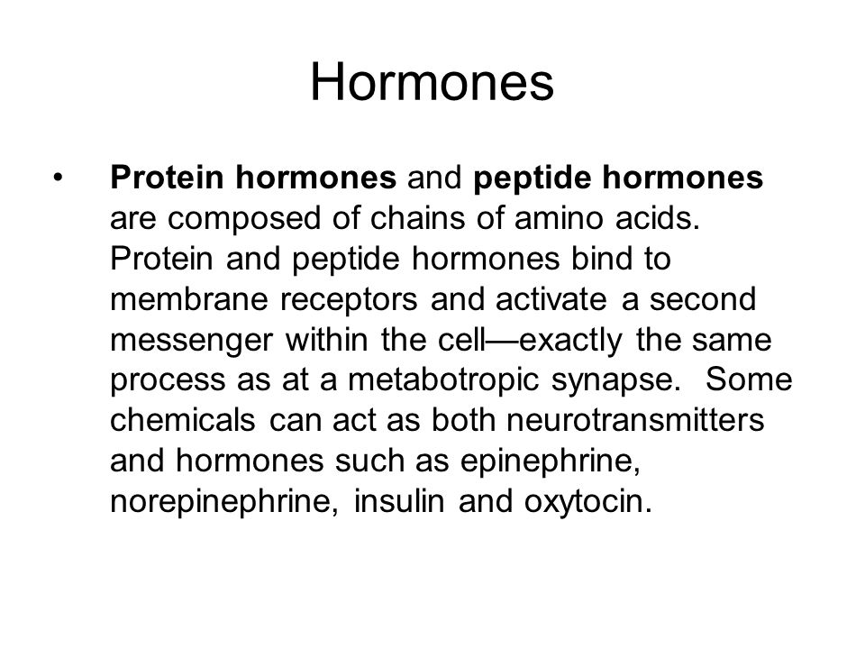 Hormones Protein hormones and peptide hormones are composed of chains of amino acids.