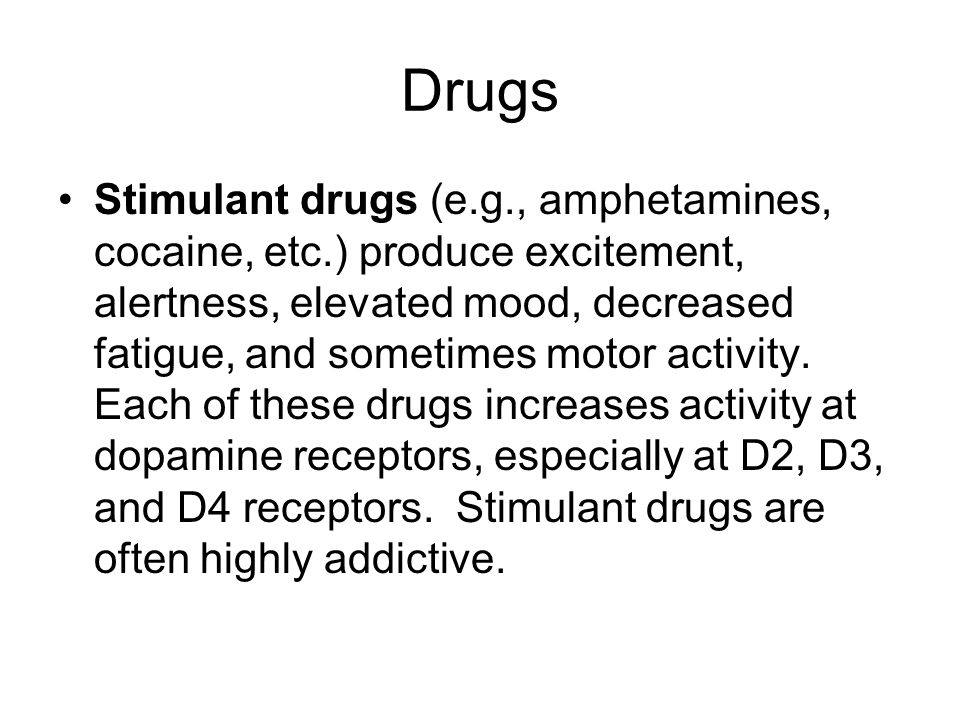Drugs Stimulant drugs (e.g., amphetamines, cocaine, etc.) produce excitement, alertness, elevated mood, decreased fatigue, and sometimes motor activity.