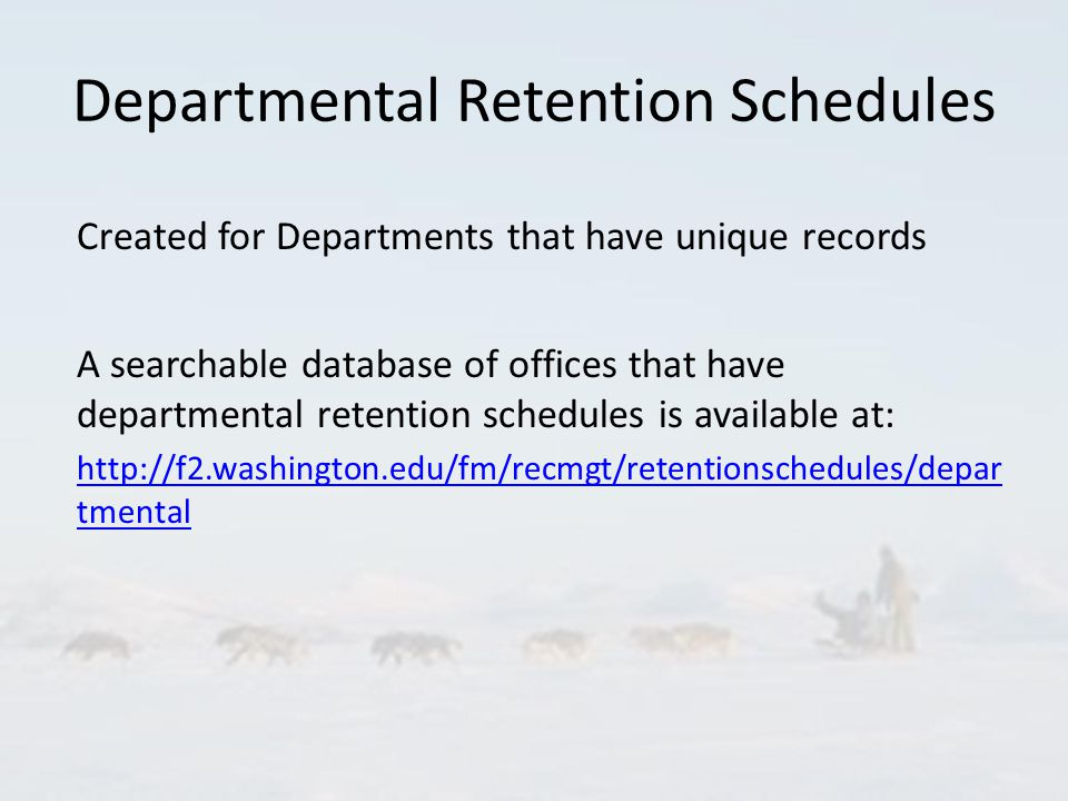 Departmental Retention Schedules Created for Departments that have unique records A searchable database of offices that have departmental retention schedules is available at: http://f2.washington.edu/fm/recmgt/retentionschedules/depar tmental