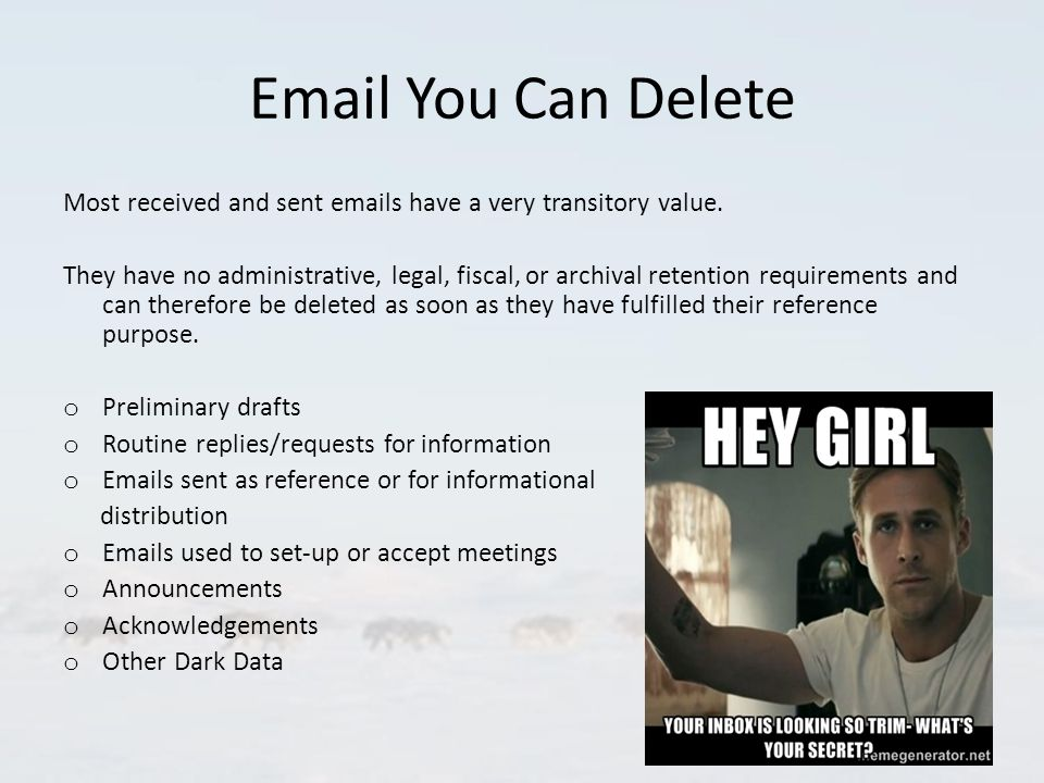 Email You Can Delete Most received and sent emails have a very transitory value.