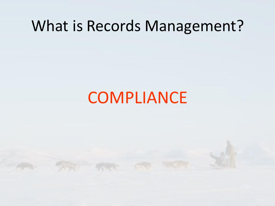 What is Records Management? COMPLIANCE