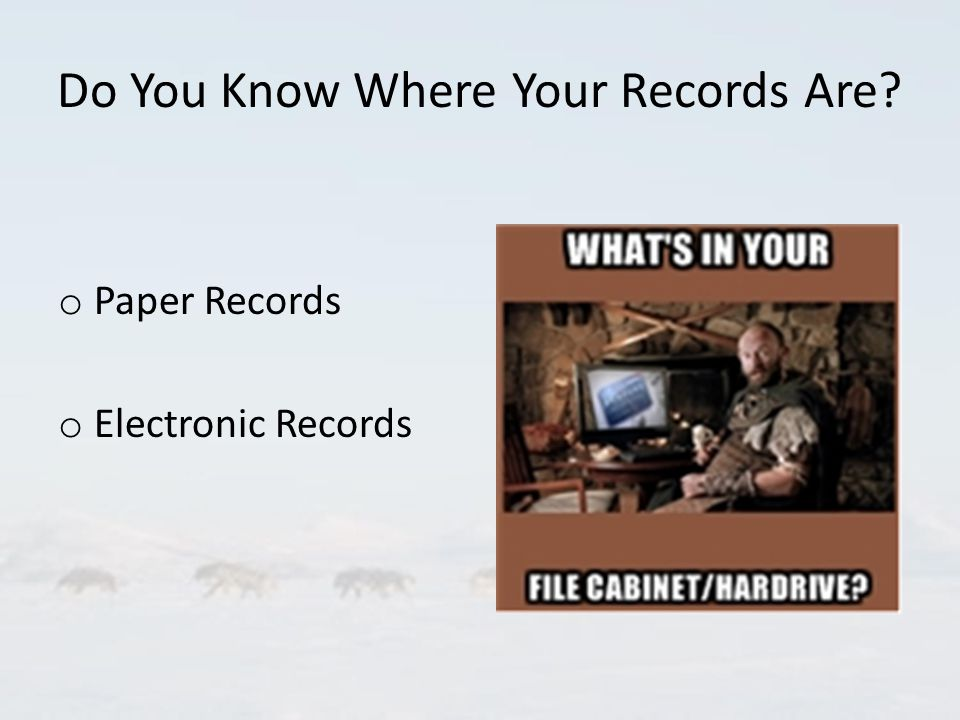 Do You Know Where Your Records Are? o Paper Records o Electronic Records