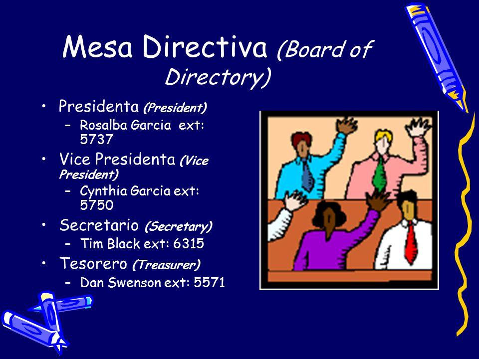 Mesa Directiva (Board of Directory) Presidenta (President) –Rosalba Garcia ext: 5737 Vice Presidenta (Vice President) –Cynthia Garcia ext: 5750 Secretario (Secretary) –Tim Black ext: 6315 Tesorero (Treasurer) –Dan Swenson ext: 5571