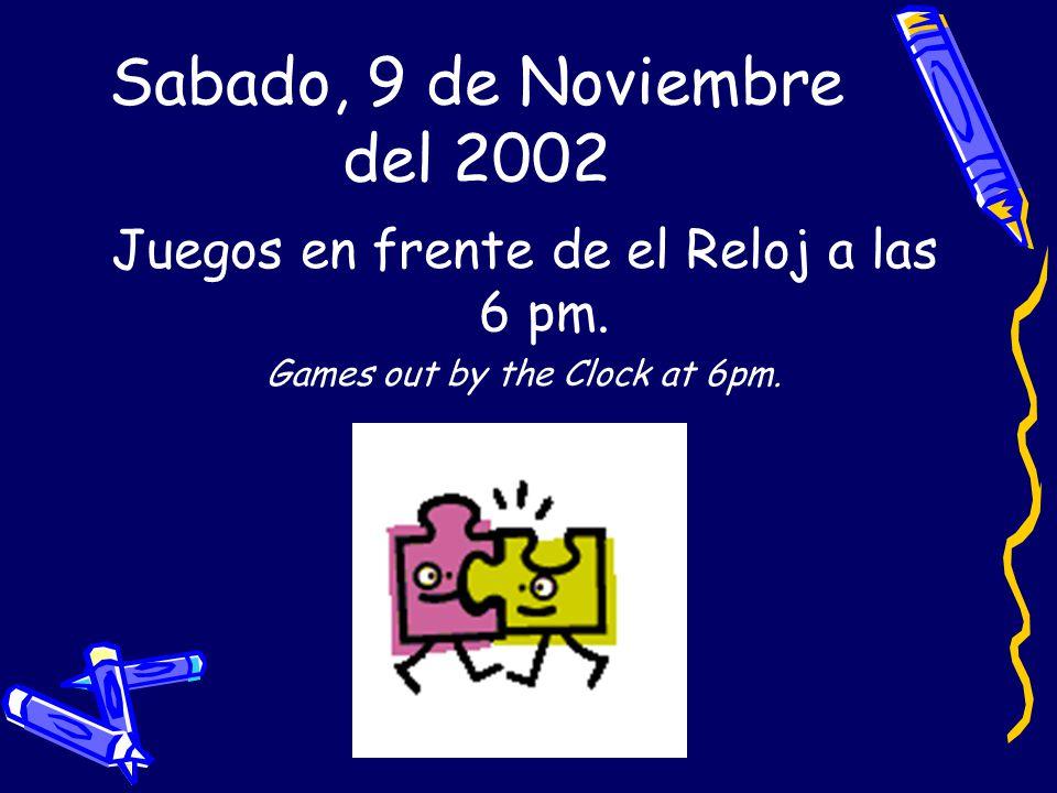 Sabado, 9 de Noviembre del 2002 Juegos en frente de el Reloj a las 6 pm.