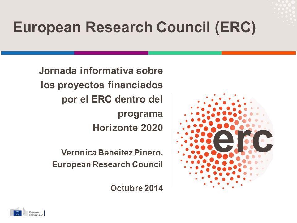 Jornada informativa sobre los proyectos financiados por el ERC dentro del programa Horizonte 2020 Veronica Beneitez Pinero. European Research Council