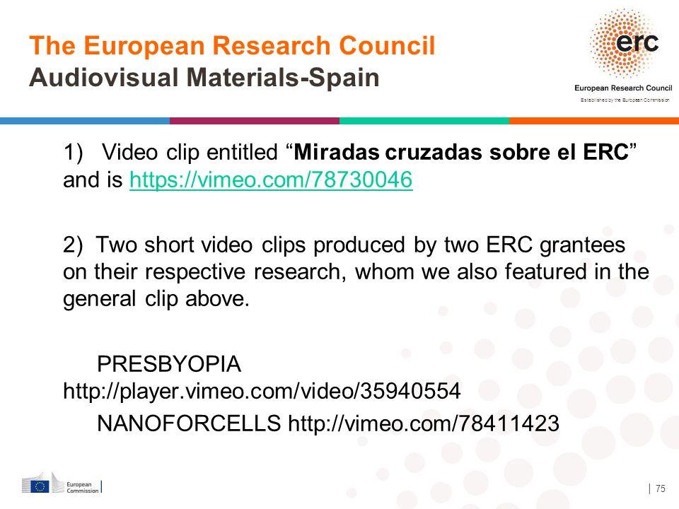 "Established by the European Commission 1) Video clip entitled ""Miradas cruzadas sobre el ERC"" and is https://vimeo.com/78730046https://vimeo.com/78730"