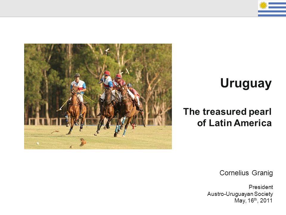 Cornelius Granig President Austro-Uruguayan Society May, 16 th, 2011 Samoa Uruguay The treasured pearl of Latin America