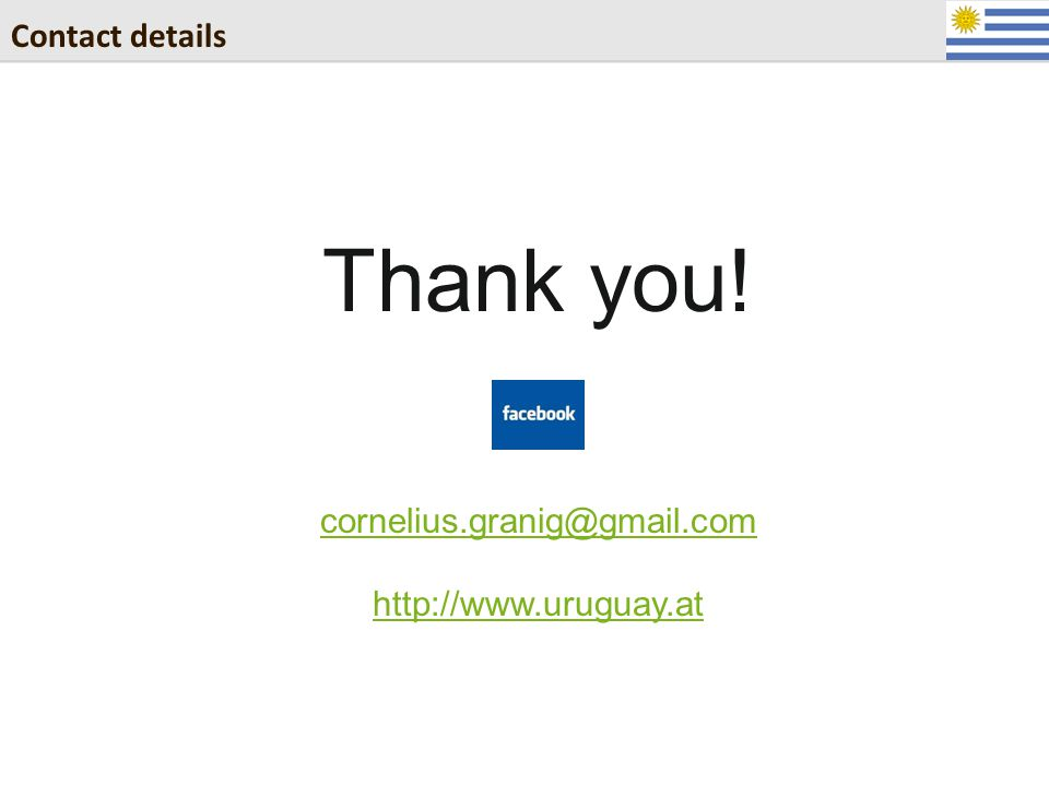 Contact details Thank you! cornelius.granig@gmail.com http://www.uruguay.at