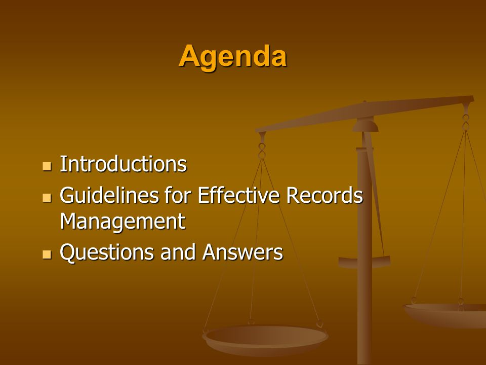 Agenda Introductions Introductions Guidelines for Effective Records Management Guidelines for Effective Records Management Questions and Answers Questions and Answers