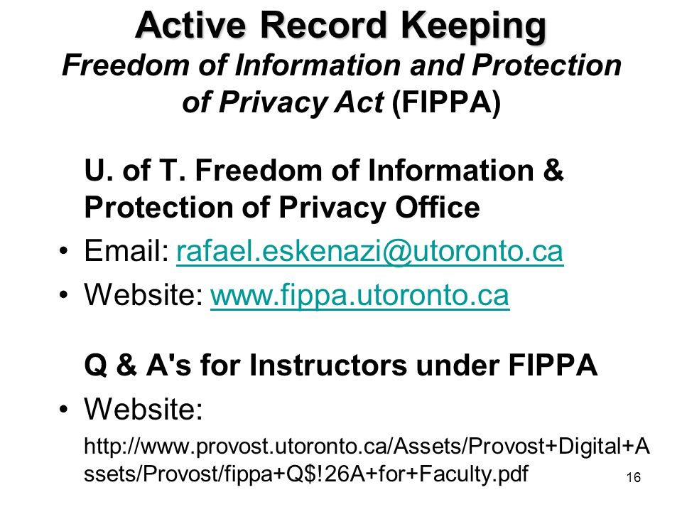 15 Active Record Keeping Active Record Keeping Freedom of Information and Protection of Privacy Act (FIPPA) What is FIPPA.