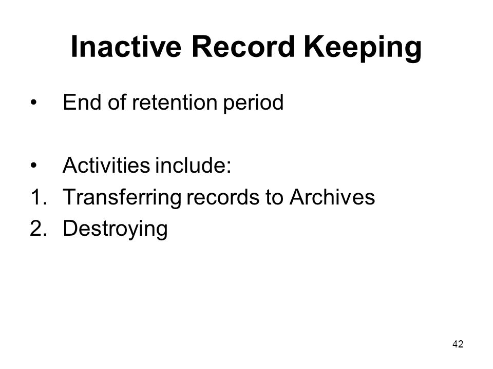 41 Semi-active Record Keeping Off-site storage / Private Vendor process: Office responsibilities: Packing Listing Costs Private Vendor responsibilities: Accessioning Secure storage Retrieval/reshelving