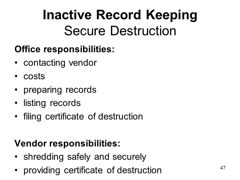 46 Inactive Record Keeping Secure Destruction Student files contain confidential information, therefore must be destroyed securely. Files scheduled fo