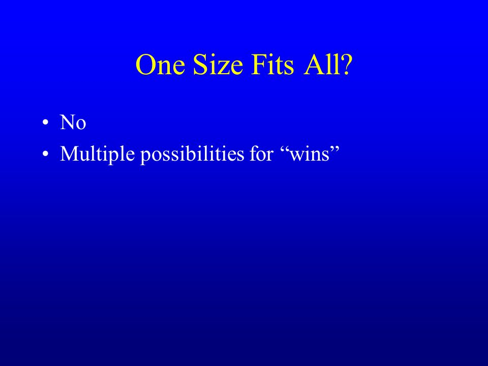 One Size Fits All? No Multiple possibilities for wins