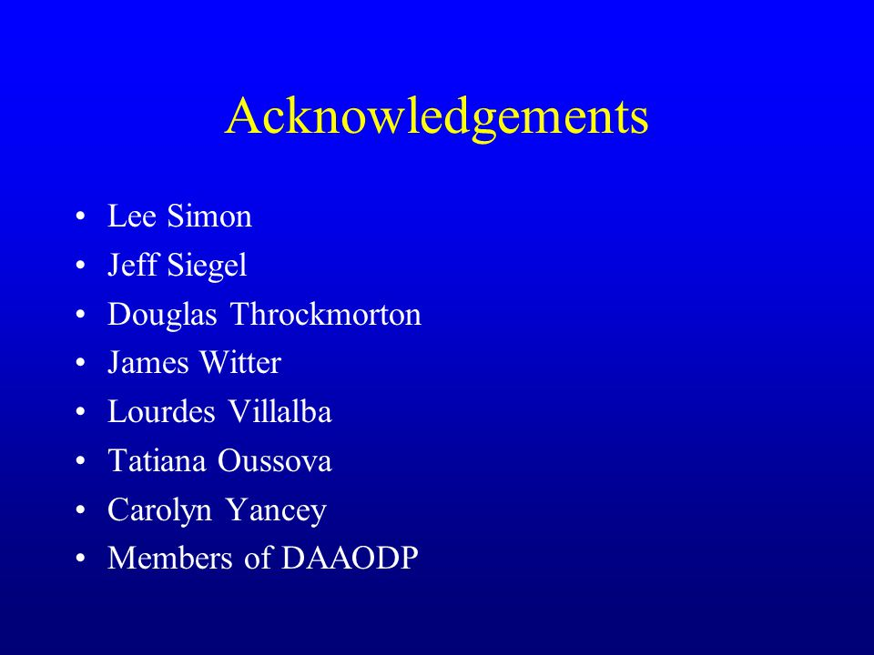 Acknowledgements Lee Simon Jeff Siegel Douglas Throckmorton James Witter Lourdes Villalba Tatiana Oussova Carolyn Yancey Members of DAAODP