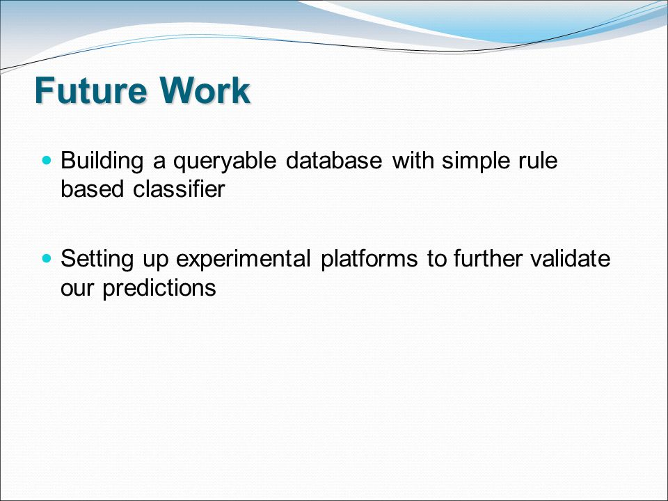 Future Work Building a queryable database with simple rule based classifier Setting up experimental platforms to further validate our predictions