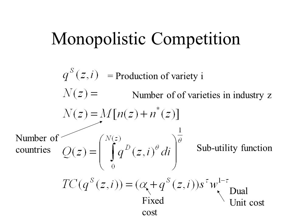 Monopolistic Competition = Production of variety i Number of of varieties in industry z Sub-utility function Fixed cost Dual Unit cost Number of countries