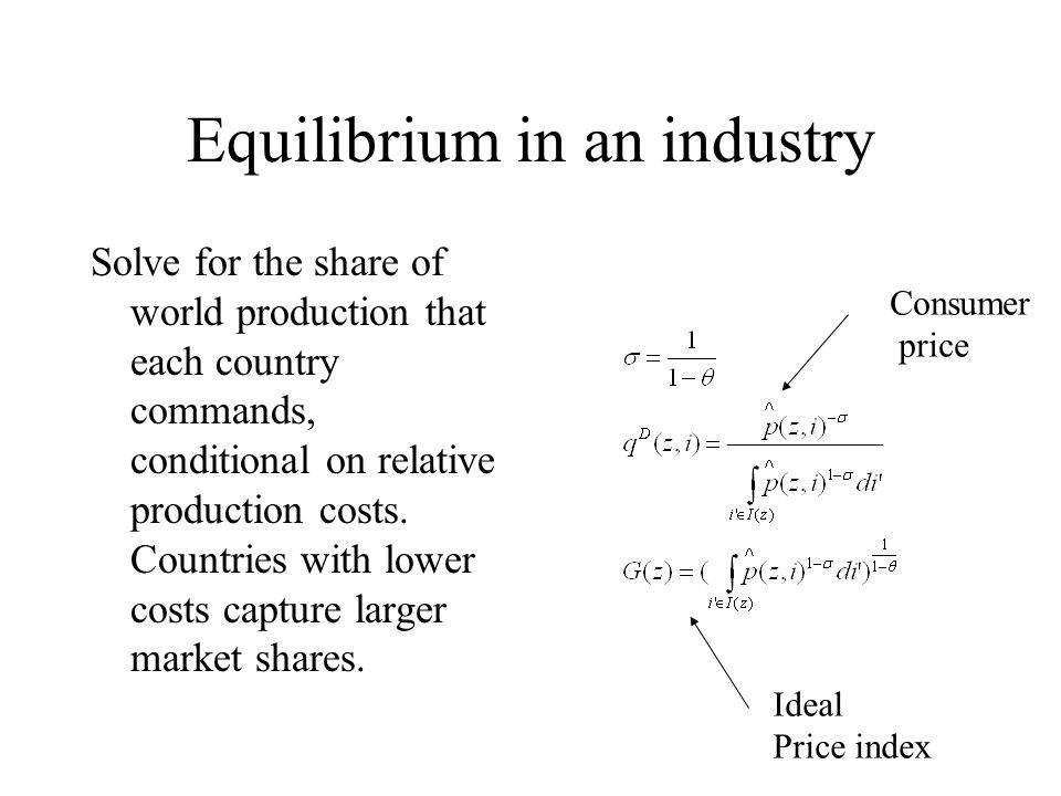 Equilibrium in an industry Solve for the share of world production that each country commands, conditional on relative production costs.