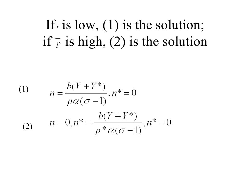If is low, (1) is the solution; if is high, (2) is the solution (1) (2)