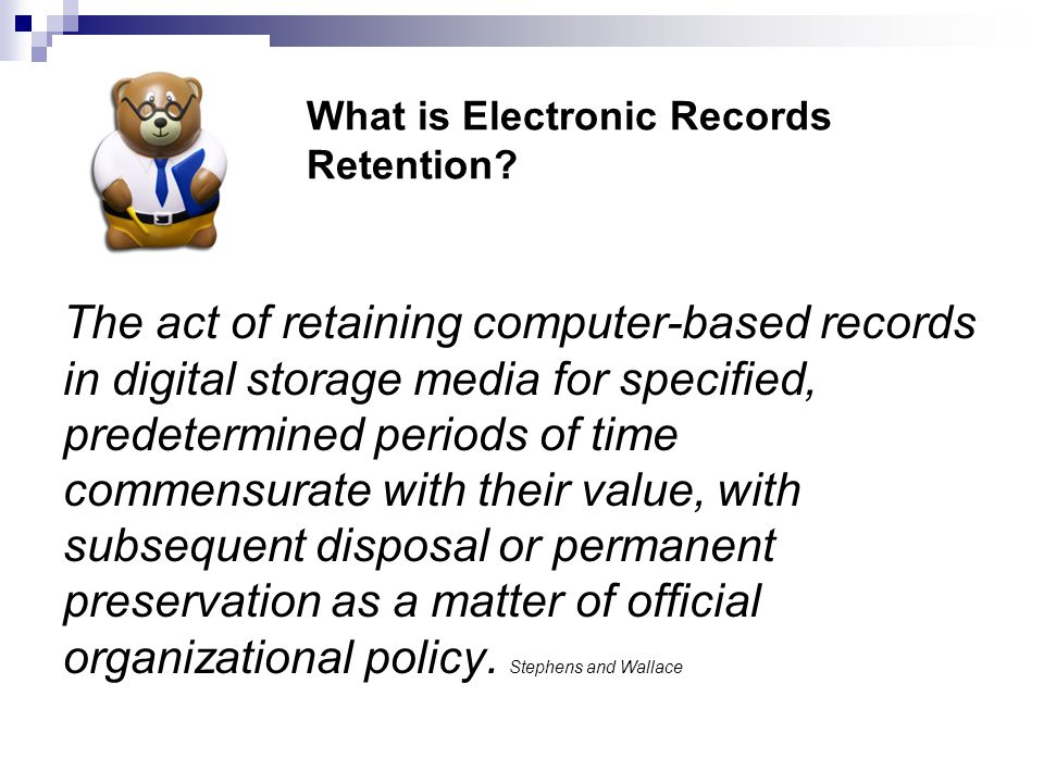 Records Management is: o Preserving yesterday, Managing today, Preparing for tomorrow. o Ensuring access to essential information. o Knowing what to r