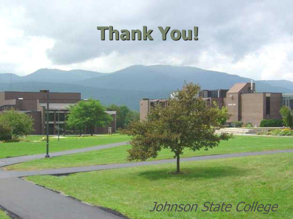 JOHNSON, VERMONT STATE COLLEGE JOHNSON Thank You! Johnson State College