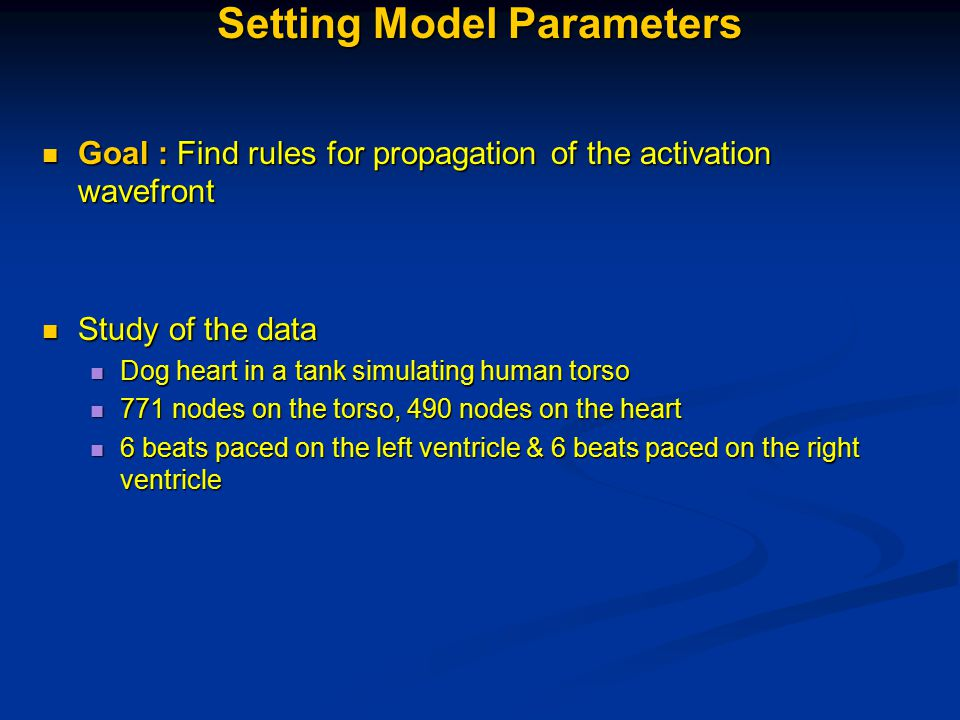 Setting Model Parameters Goal : Find rules for propagation of the activation wavefront Goal : Find rules for propagation of the activation wavefront S