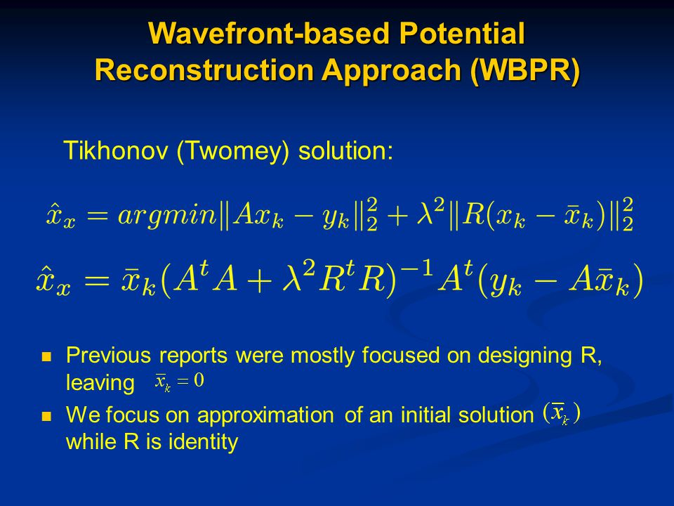 Wavefront-based Potential Reconstruction Approach (WBPR) Previous reports were mostly focused on designing R, leaving We focus on approximation of an initial solution while R is identity Tikhonov (Twomey) solution: