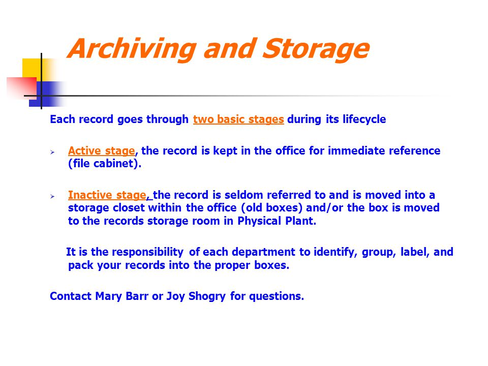 Archiving and Storage Each record goes through two basic stages during its lifecycle  Active stage, the record is kept in the office for immediate re
