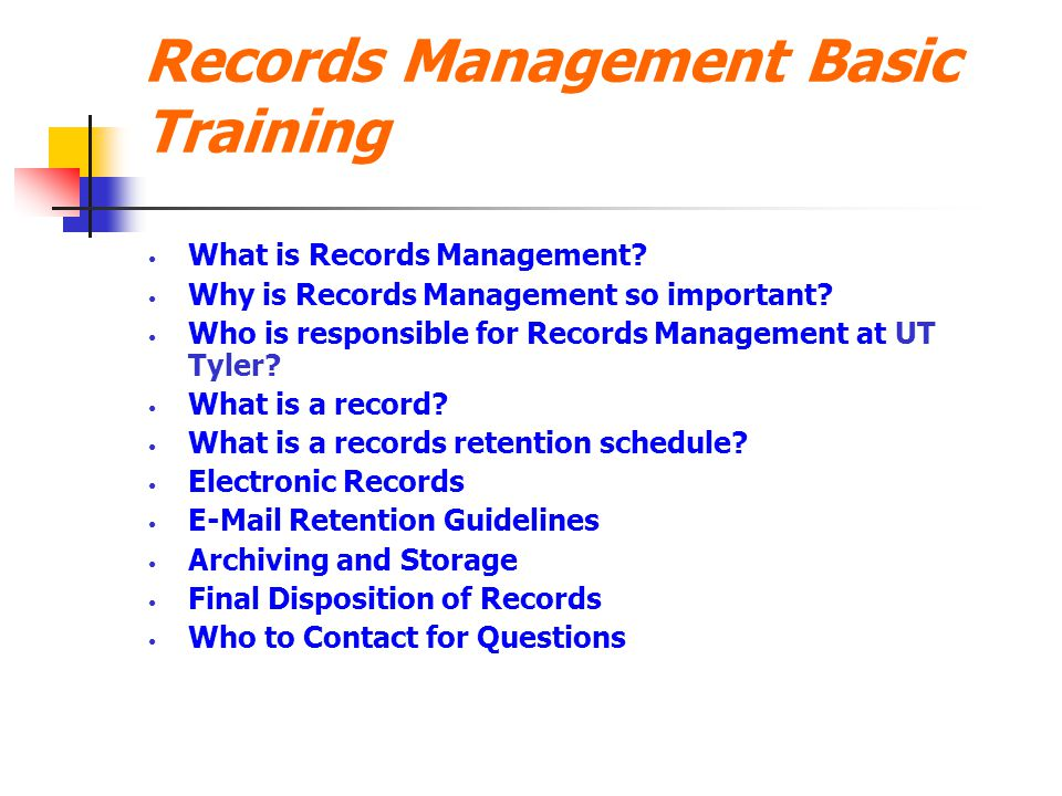 Records Management Basic Training What is Records Management? Why is Records Management so important? Who is responsible for Records Management at UT