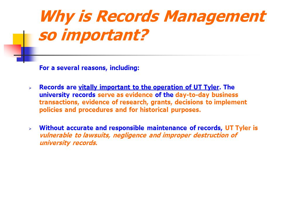 Why is Records Management so important? For a several reasons, including:  Records are vitally important to the operation of UT Tyler. The university