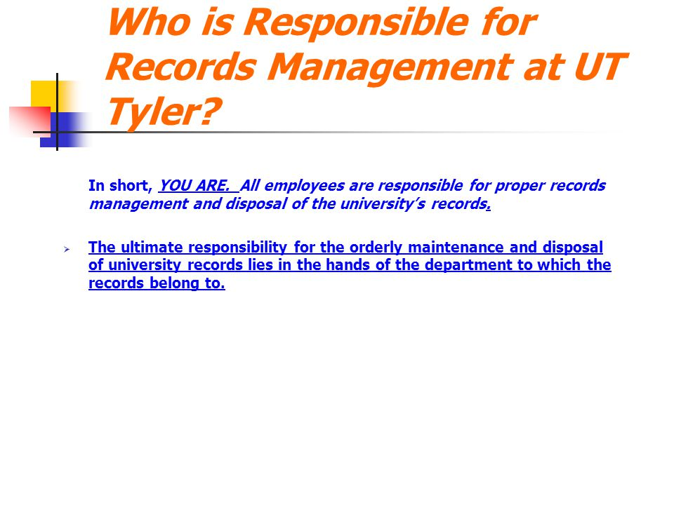 Who is Responsible for Records Management at UT Tyler? In short, YOU ARE. All employees are responsible for proper records management and disposal of