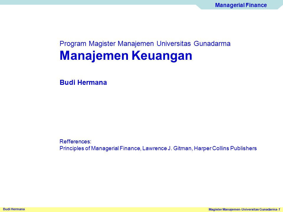 Managerial Finance Magister Manajemen-Universitas Gunadarma-22 Budi Hermana Financial Institutions and Markets: An Overview Financial Markets Provide a forum in which suppliers of funds and demanders of loans and investments can transact business directly Money Market Capital Market Primary market Secondary Market Transactions in short-term debt instruments, or marketable securities, take place in the money market Long-term securities (bonds and stocks) are traded in the capital market Financial market in which securities are initially issued; the only market in which the issuer is directly involved in the transaction Financial market in which preowned securities (those that are not new issues) are traded